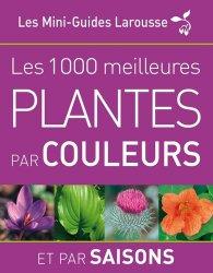 Les 1 000 meilleures plantes par couleurs et par saisons