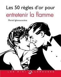 Dernières parutions dans Les mini Larousse, Les 50 règles d'or pour entretenir la flamme