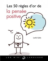 Dernières parutions dans Les Mini Larousse bien-être, Les 50 règles d'or de la pensée positive