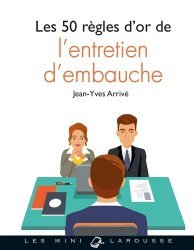 Dernières parutions dans Les mini Larousse, Les 50 règles d'or de l'entretien d'embauche