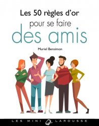 Dernières parutions dans Les mini Larousse, Les 50 règles d'or pour se faire des amis