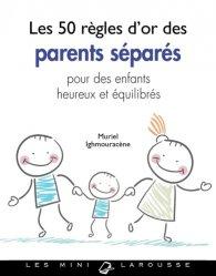 Dernières parutions sur Parents séparés, les 50 regles d'or des parents séparés