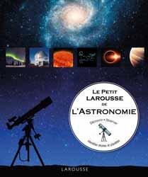 Dernières parutions dans Petit Larousse, Le petit larousse de l'astronomie