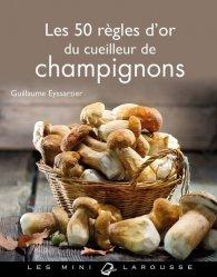 Dernières parutions dans Les Mini Larousse, Les 50 règles d'or du cueilleur de champignons