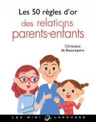 Dernières parutions dans Les 50 règles d'or de, Les 50 règles d'or des relations parents-enfants