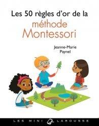 Dernières parutions dans 50 règles d'or, Les 50 règles d'or de la méthode Montessori