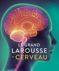 Dernières parutions sur Neuropsychologie, Le Grand Larousse du cerveau
