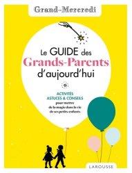 Dernières parutions sur Grands-parents, Le guide des grands-parents d'aujourd'hui par Grand Mercredi