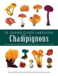 Dernières parutions sur Champignons, Le grand guide Larousse des champignons
