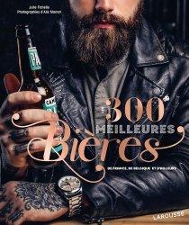 Dernières parutions sur Whisky, bière et autres alcools, Les 300 meilleures bières de France, de Belgique et d'ailleurs