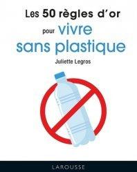 Dernières parutions sur Déchets - Pollutions, Les 50 règles d'or pour vivre sans plastique