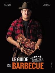 Dernières parutions sur Guides gastronomiques, Le guide Traeger du barbecue