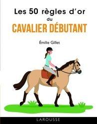 Dernières parutions sur Équitation, Les 50 règles d'or du cavalier débutant