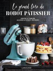 Dernières parutions sur Desserts et patisseries, Le grand livre du robot pâtissier