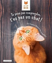 Dernières parutions sur Chat, Le Cat Book, Tu peux pas comprendre, t'es pas un chat
