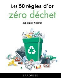 Dernières parutions sur Écologie - Environnement, Les 50 règles d'or zéro déchet