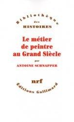 Dernières parutions dans Bibliothèque illustrée des histoires, Le métier de peintre au Grand siècle