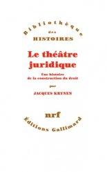 Dernières parutions dans Bibliothèque des histoires, Le théâtre juridique. Une histoire de la construction du droit