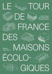 Dernières parutions sur Architecture - Urbanisme, Le tour de France des maisons écologiques