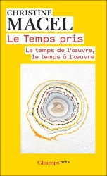 Dernières parutions dans Champs Arts, Le Temps pris. Le temps de l'oeuvre, le temps à l'oeuvre, Edition revue et augmentée