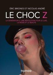 Dernières parutions sur Mode - Stylisme - Textile, Le choc Z - La génération Z, une révolution pour le luxe, la mode et la beauté