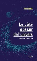 Dernières parutions dans Ekho, Le côté obscur de l'univers - Préface de Pierre Léna