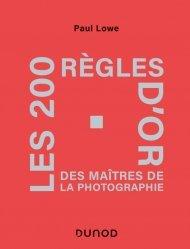 Dernières parutions dans Hors collection, Les 200 règles d'or des maîtres de la photographie