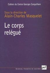 Dernières parutions dans Science, histoire et société, Les Cahiers du Centre Georges-Canguilhem N° 1 : Le corps relégué