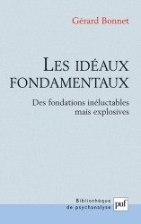 Dernières parutions dans Bibliothèque de psychanalyse, Les idéaux fondamentaux. Des fondations inéluctables mais explosives