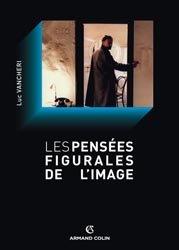 Dernières parutions dans Cinéma / Arts Visuels, Les pensées figurales de l'image