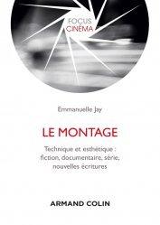 Dernières parutions sur Cinéma, Le montage - Technique et esthétique : fiction, documentaire, série, nouvelles écritures