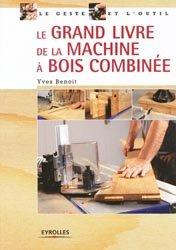 Dernières parutions sur Outils du bois, Le grand livre de la machine à bois combinée