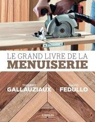 Dernières parutions sur Menuiserie - Ebenisterie, Le Grand livre de la menuiserie