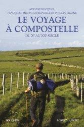 Dernières parutions dans Bouquins, Le voyage à Compostelle. Du Xe au XXe siècle