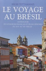 Dernières parutions dans Bouquins, Le voyage au Brésil. Anthologie de voyageurs français et francophones du XVIe au XXe siècle