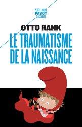Dernières parutions dans Petite Bibliothèque Payot, Le traumatisme de la naissance