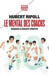 Dernières parutions sur Technique et entraînement, Le Mental des coachs. Manager la réussite sportive