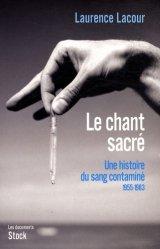 Dernières parutions dans Les documents, Le chant sacré Une histoire du sang contaminé. Tome 1, 1955-1983