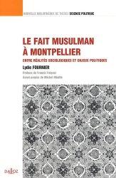 Dernières parutions sur Sociologie politique, Le fait musulman à Montpellier. Entre réalités sociologiques et enjeux politiques