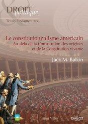 Dernières parutions sur Droit des Etats-Unis, Le constitutionnalisme américain. Au-delà de la Constitution des origines et de la Constitution vivante