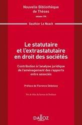 Dernières parutions dans Nouvelle Bibliothèque Thèses, Le statutaire et l'extratutaire en droit des sociétés. Contribution à l'analyse juridique