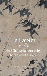 Dernières parutions sur Production industrielle, Le papier dans la Chine impériale