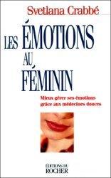 Dernières parutions dans Équilibre, Les émotions au féminin. Mieux gérer ses émotions grâce aux médecines douces