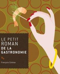 Dernières parutions dans Le petit roman de, Le petit roman de la gastronomie