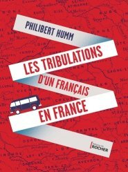 Dernières parutions sur Récits de voyages-explorateurs, Les tribulations d'un Français en France