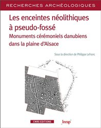 Dernières parutions dans Recherches Archéologiques, Les enceintes néolithiques à pseudo-fossé. Monuments cérémoniels danubiens dans la plaine d'Alsace