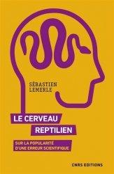 Dernières parutions sur Cerveau - Mémoire, Le cerveau reptilien. Sur la popularité d'une erreur scientifique