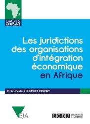 Dernières parutions dans Droits africains, Les juridictions des organisations d'intégration économique en Afrique