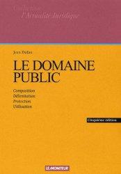 Dernières parutions dans L'actualité juridique, Le domaine public. Composition, délimitation, protection, utilisation, 5ème édition