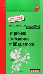 Dernières parutions dans Guides juridiques, Les projets d'urbanisme en 80 questions. 3e édition